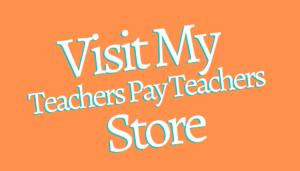 Visit My Teachers Pay Teachers Store